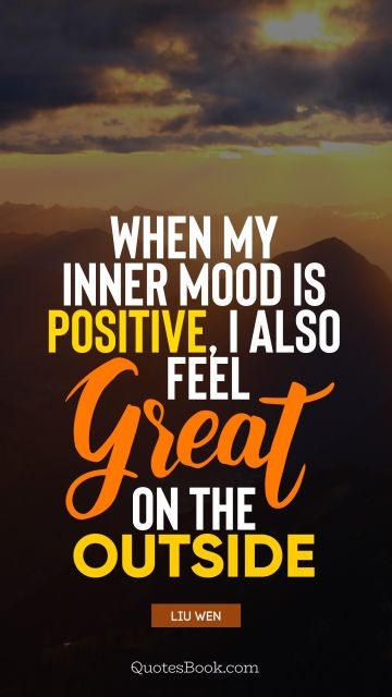 When my inner mood is positive, I also feel great on the outside