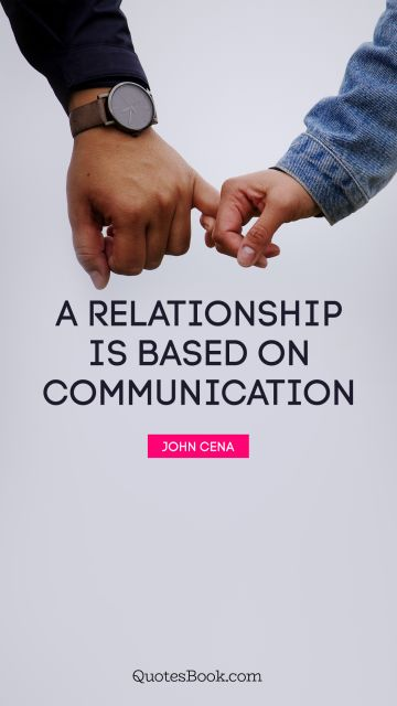 A relationship is based on communication