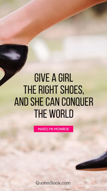 Give a girl the right shoes, and she can conquer the world