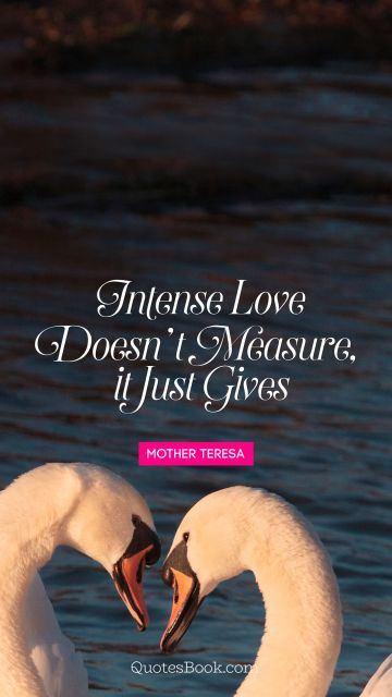 QUOTES BY Quote - Intense love doesn't measure, 