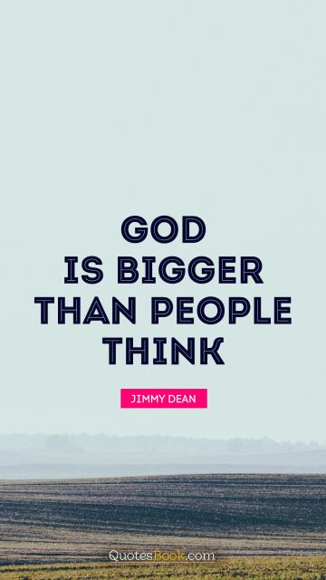 Religion Quote - God is bigger than people think. Jimmy Dean