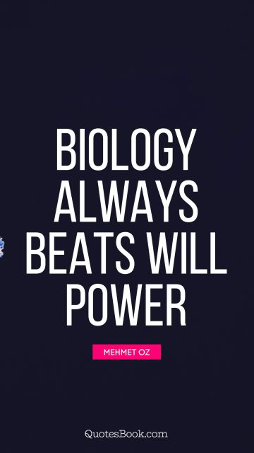 Science Quote - Biology always beats will power. Mehmet Oz