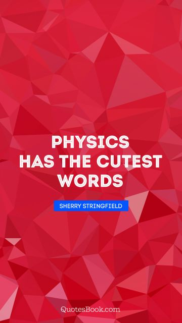 Physics has the cutest words