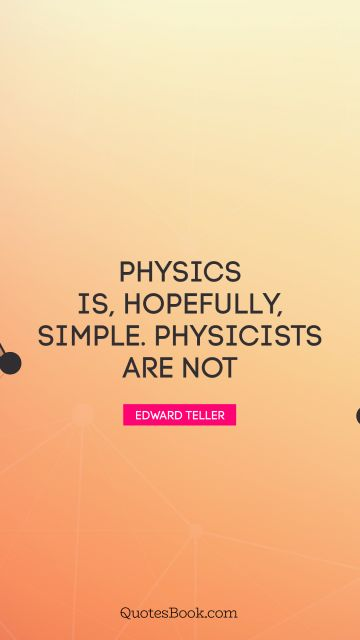 Physics is, hopefully, simple. Physicists are not