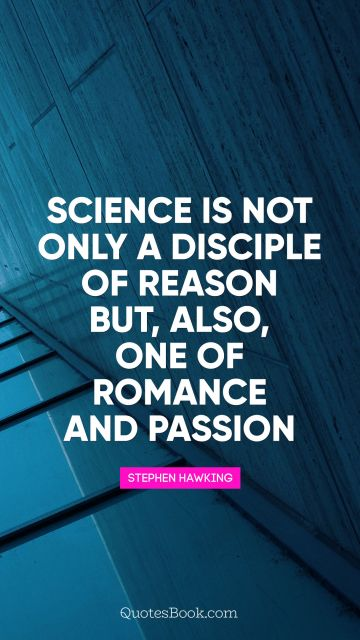 Science Quote - Science is not only a disciple of reason 