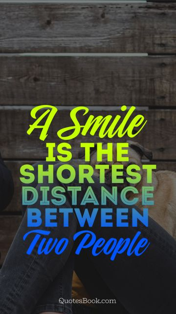 POPULAR QUOTES Quote - A smile is the shortest distance between two people. Unknown Authors