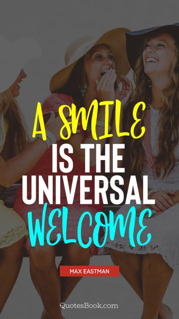 Smile Quote - A smile is the universal welcome. Max Eastman