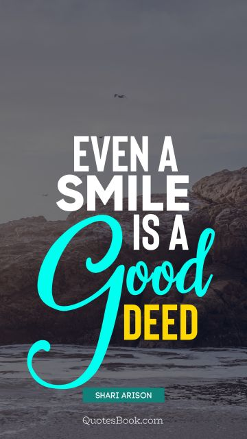 QUOTES BY Quote - Even a smile is a good deed. Shari Arison