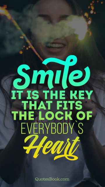 POPULAR QUOTES Quote - Smile it is the key that fits the lock of everybody's heart. Unknown Authors