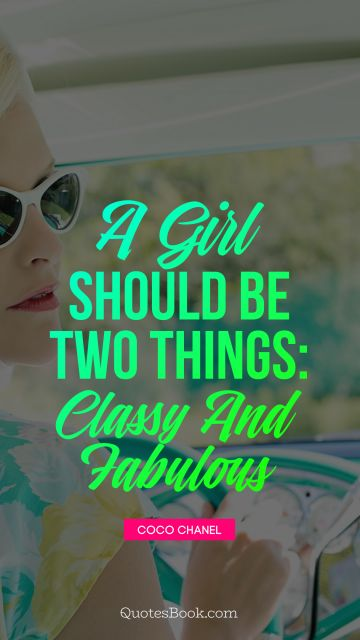 A girl should be two things: classy and fabulous