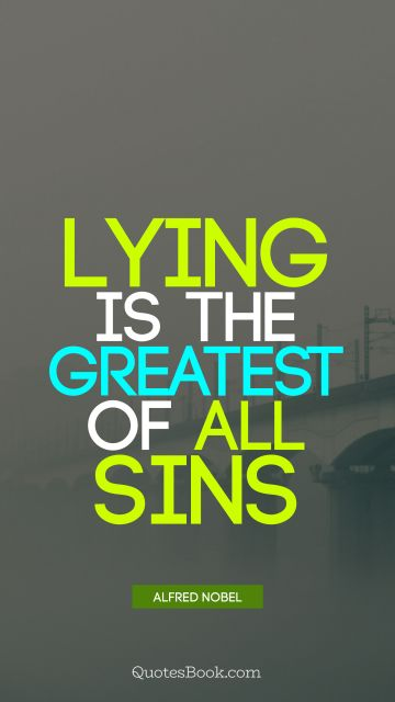 Lying is the greatest of all sins