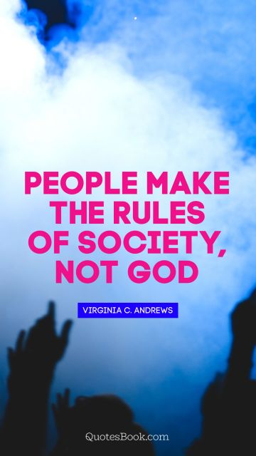 People make the rules of society, not God