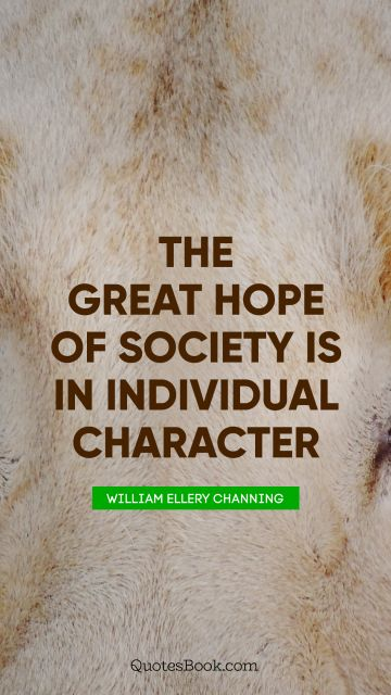 The great hope of society is in individual character