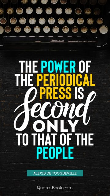QUOTES BY Quote - The power of the periodical press is second only to that of the people. Alexis de Tocqueville