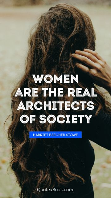 Women are the real architects of society