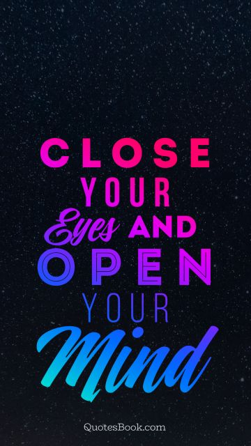 Space Quote - Close your eyes and open your mind. Unknown Authors