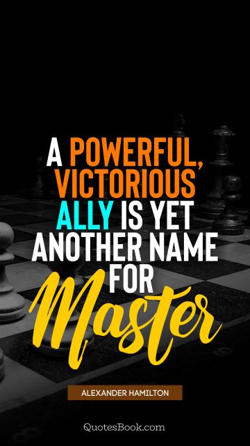 Success Quote - A powerful, victorious ally is yet another name for master. Alexander Hamilton