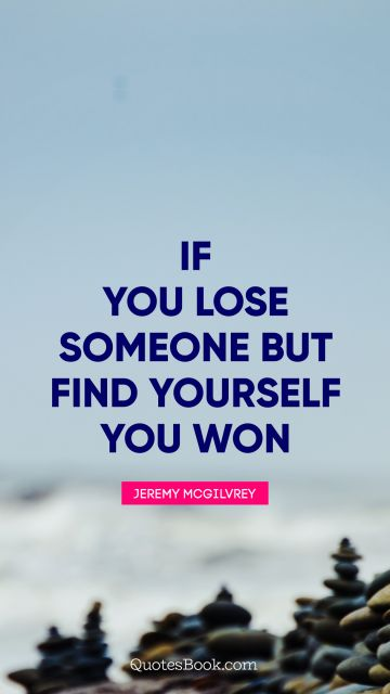 If you lose someone but find yourself you won