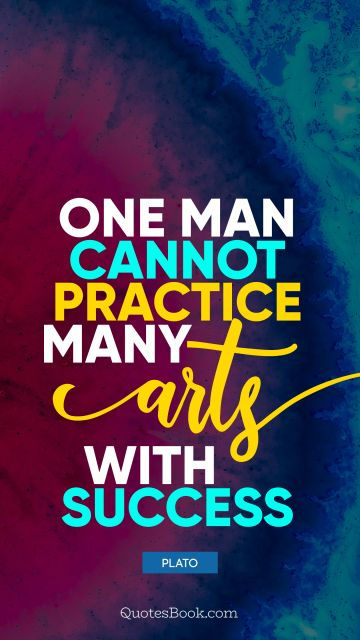 Success Quote - One man cannot practice many arts with success. Plato