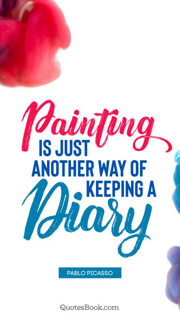 Painting is just another way of keeping a diary