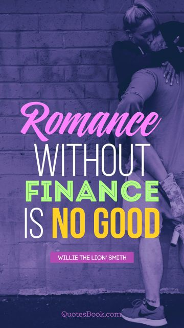 Romance without finance is no good