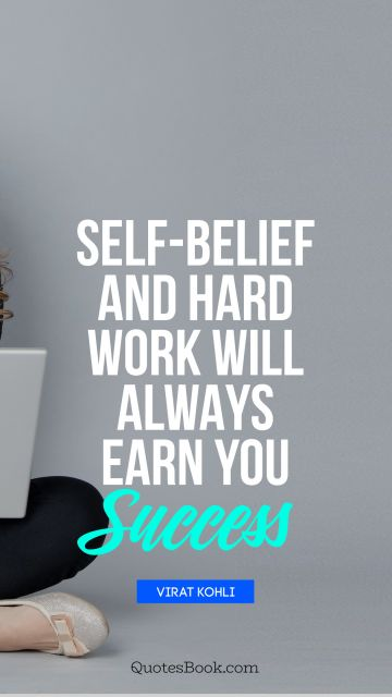 Self-belief and hard work will always earn you success