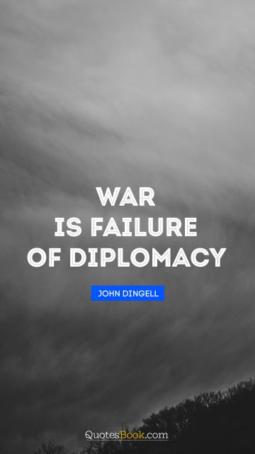 War is failure of diplomacy