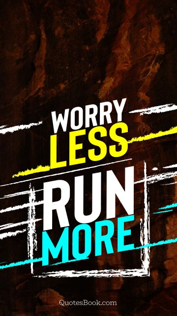 Success Quote - Worry less run more. Unknown Authors
