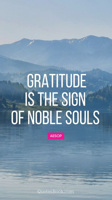 QUOTES BY Quote - Gratitude is the sign of noble souls. Aesop