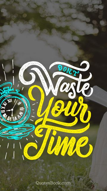 Time Quote - Don't waste your time. Unknown Authors