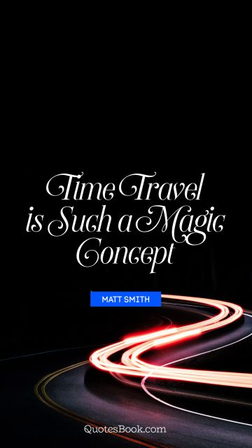 Search Results Quote - Time travel is such a magic concept. Matt Smith