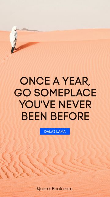Search Results Quote - Once a year, go someplace you've never been before. Dalai Lama