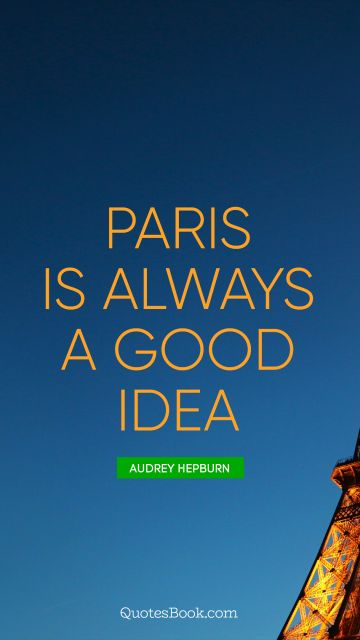 QUOTES BY Quote - Paris is always a good idea. Audrey Hepburn