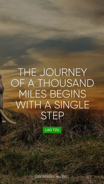 QUOTES BY Quote - The journey of a thousand miles begins with a single step. Lao Tzu