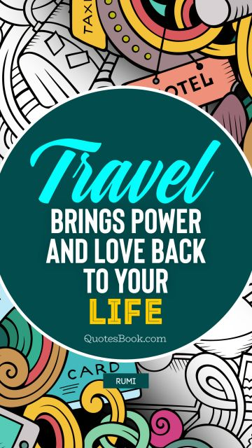 Travel Quote - Travel brings power and love back to your life. Rumi