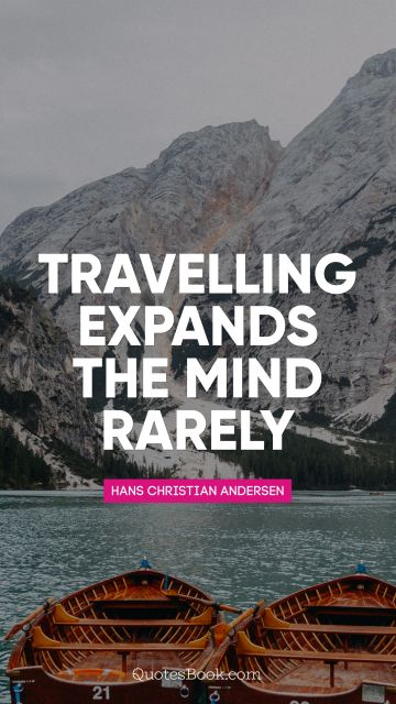 Travelling expands the mind rarely