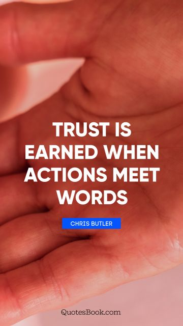 Trust Quote - Trust is earned when actions meet words. Chris Butler