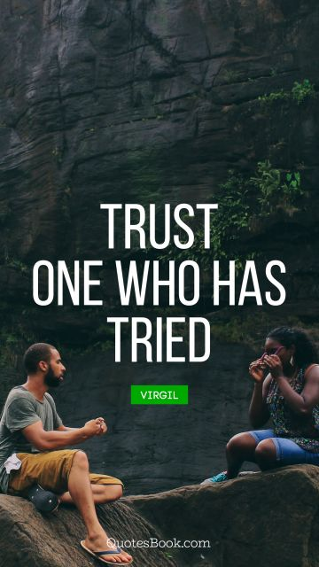 Trust Quote - Trust one who has tried. Virgil