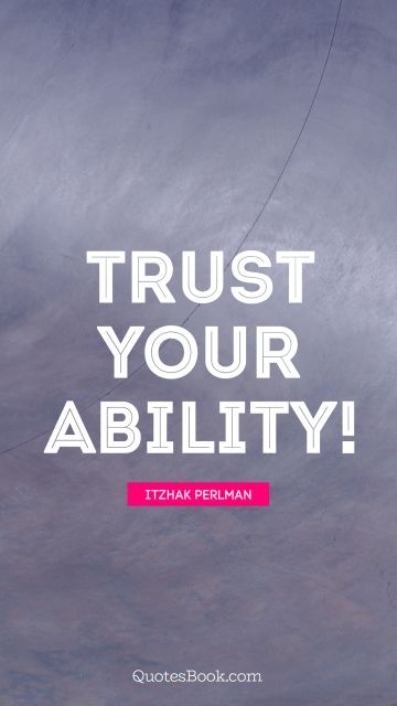 Trust your ability!