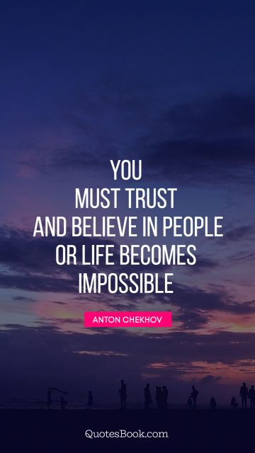 You must trust and believe in people or life becomes impossible