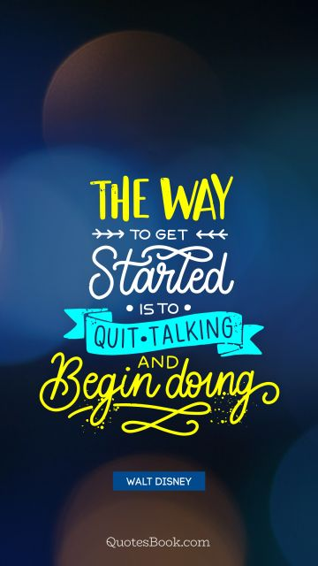 The war to get started is to quit talking and begin doing