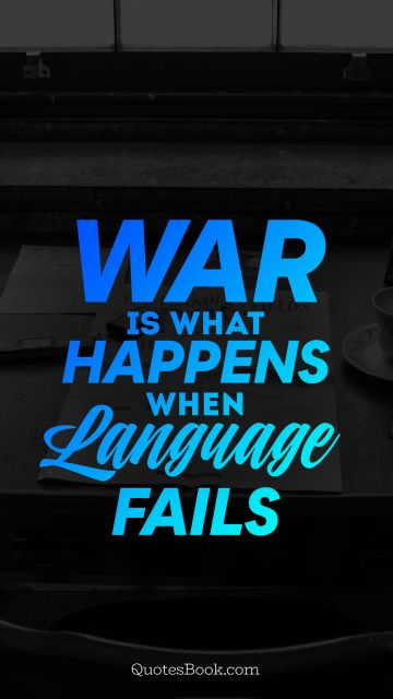 War is what happens when language fails