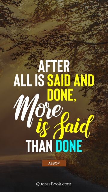 QUOTES BY Quote - After all is said and done, more is said than done. Aesop