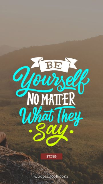 QUOTES BY Quote - Be yourself no matter what they say. Sting