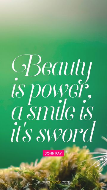 Beauty is power, a smile is it's sword
