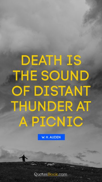 Death is the sound of distant thunder at a picnic