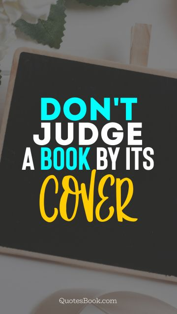 Wisdom Quote - Don't judge a book by its cover. Unknown Authors