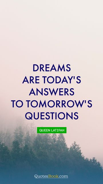 Dreams are today's answers to tomorrow's questions