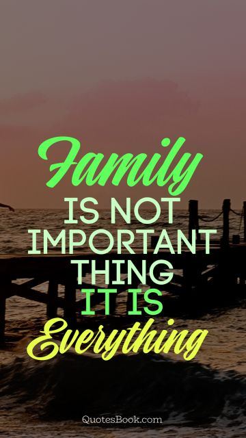 Family is not important thing, it is everything