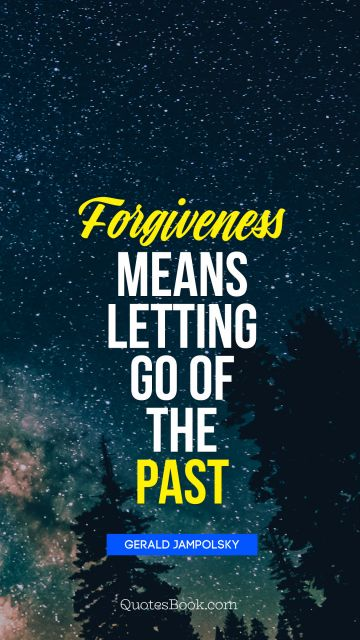 Forgiveness means letting go of the past